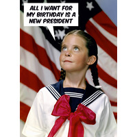 All I Want Is A New President Funny Birthday Card