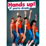 Hands Up! If You're Drunk Funny Birthday Card