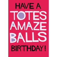 Have A Totes Amazeballs Birthday (LARGE CARD) Funny
