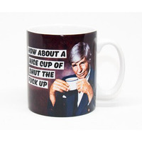 How About A Nice Cup Of Shut The Fuck Up Rude Mug