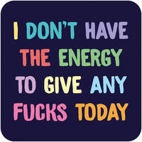 I Don't Have The Energy Rude Coaster
