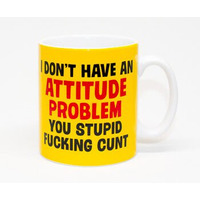 I Don't Have an Attitude Problem Rude Mug