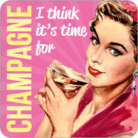 I Think It's Time For Champagne Funny Coaster
