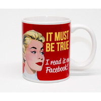 It Must Be True, I Read It On Facebook Funny Mug