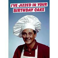 I've Jizzed in Your Birthday Cake Rude Birthday Card
