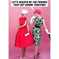 Let's Always Be The Friends That Get Drunk Together Funny Birthday Card