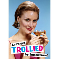 Let's Get Trollied By Lunchtime Funny Birthday Card