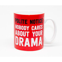 Polite Notice - Nobody Cares About Your Drama Funny Mug