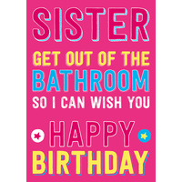 Sister Get Out Of The Bathroom So I Can Wish You Happy Birthday Card