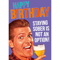 Staying Sober Is Not An Option Funny Birthday Card
