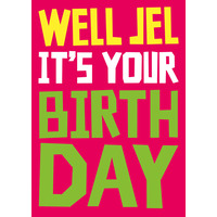 Well Jel It's Your Birthday Funny Birthday Card