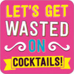 Let's Get Wasted On Cocktails Funny Coaster