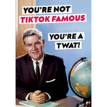 You're Not TikTok Famous Rude Birthday Card