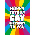 Happy Totally Gay Birthday To You