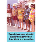 Men Should Never Be Allowed To Buy Their Own Clothes Magnet